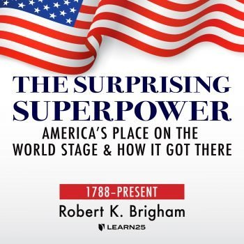 The Surprising Superpower: America's Place on the World Stage and How It Got There