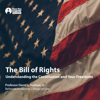 The Bill of Rights: Understanding the Constitution and Your Freedoms