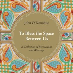 To Bless the Space Between Us: A Collection of Invocations and Blessings -0