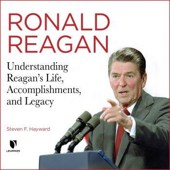 Ronald Reagan: Understanding ReaganÕs Life, Accomplishments, and Legacy